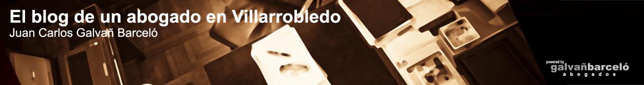 Blog de un abogado en Villarrobledo. Juan Carlos Galvañ Barceló